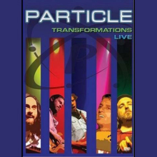 PARTICLE: TRANSFORMATIONS LIVE